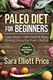Paleo Diet For Beginners: Lose Weight, Feel Great & Start Thriving Living the Paleo Lifestyle