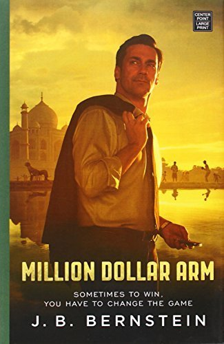 Million Dollar Arm: Sometimes to Win, You Have to Change the Game Lrg edition by Bernstein, J. B., Paley, Rebecca (2014) Library Binding