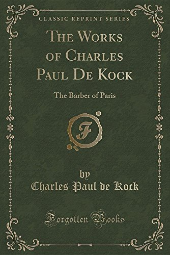 The Works of Charles Paul de Kock: The Barber of Paris (Classic Reprint)