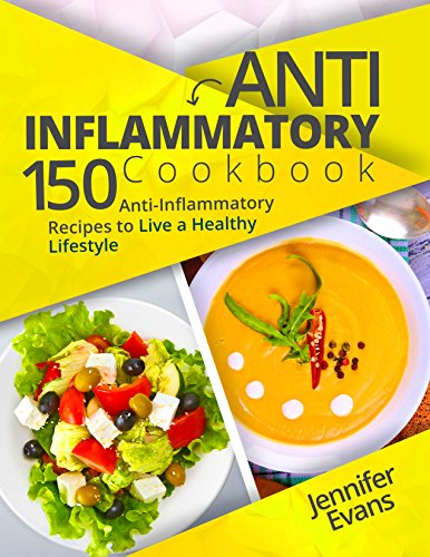 Anti-Inflammatory Cookbook: 150 Anti-Inflammatory Recipes to Live a Healthy Lifestyle by Jennifer Evans