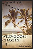 Wild-Goose Chase in Fiji: Based On a True Story... Not!