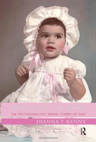 Book: Bringing Up Baby - The Psychoanalytic Infant Comes of Age by Dianna T. Kenny