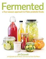 Fermented: A Four Season Approach to Paleo Probiotic Foods (English Edition)