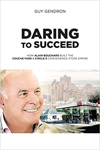 Daring to Succeed: How Alain Bouchard Built the Couche-Tard & Circle