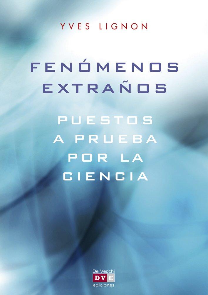 Fenomenos extranos / Strange phenomena: Puestos a Prueba Por La Ciencia / Tested by Science (Spanish Edition) pdf