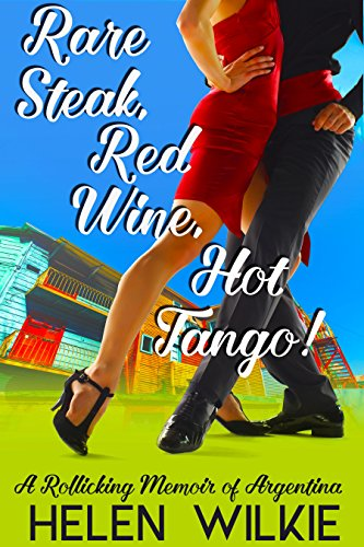 (Rare Steak, Red Wine, Hot Tango!: A rollicking memoir of Argentina (Love Letters to Argentina Book 1))