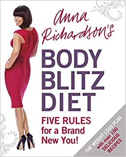 b447c7fdc Anna Richardson's Body Blitz Diet: Five Rules for a Brand New You Paperback  – Apr 14 2010