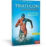 Triathlon Anatomie: Der vollständig illustrierte Ratgeber für eine bessere Mehrkampf-Performance