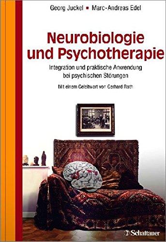 Neurobiologie und Psychotherapie: Integration und praktische Anwendung bei psychischen Störungen - Mit einem Geleitwort von Gerhard Roth