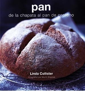 Pan: De la chapata al centeno (Decoracion Y Cocina)