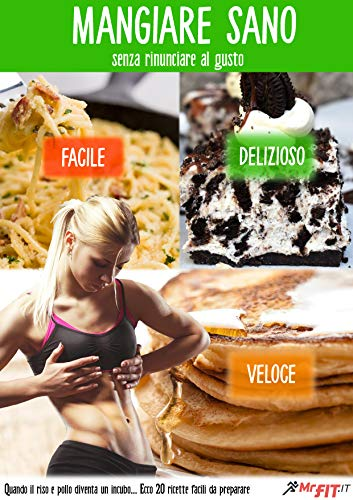 Mangiare sano: senza rinunciare al gusto (Mr.Fit Vol. 1) (Italian Edition)