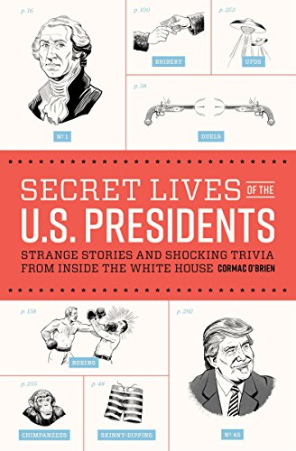 Secret Lives of the U.S. Presidents: Strange Stories and Shocking Trivia from Inside the White House by QUIRK