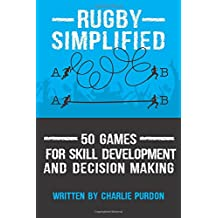 Rugby Simplified: 50 Games for Skill Development and Decision Making