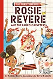 #8: Rosie Revere and the Raucous Riveters: The Questioneers Book #1
