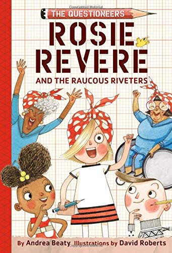 (Rosie Revere and the Raucous Riveters: The Questioneers Book #1)