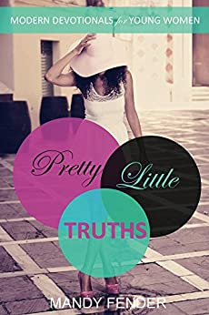 Pretty Little Truths: Modern Devotionals for Young Women by [Fender, Mandy]