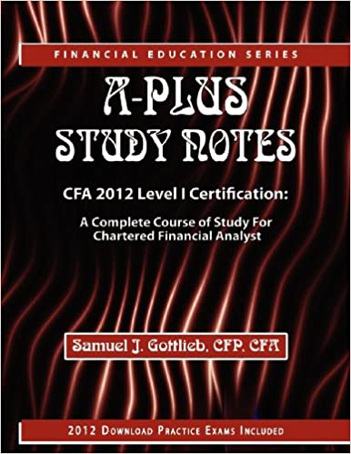 Buy A-Plus Study Notes Cfa 2012 Level I Certification: A Complete ...