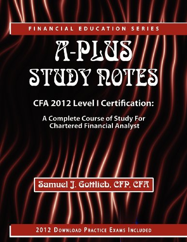 A-Plus Study Notes CFA 2012 Level I Certification: A Complete Course of Study for Chartered Financial Analyst