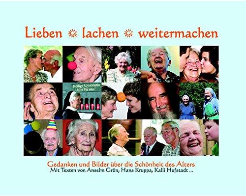Lieben, lachen, weitermachen: Gedanken und Bilder über die Schönheit des Alters