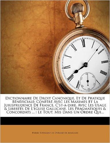 Livres Dictionnaire de Droit Canonique, Et de Pratique Beneficiale: Confere Avec Les Maximes Et La Jurisprudence de France, C'St-A-Dire, Avec Les Usage & Lib pdf
