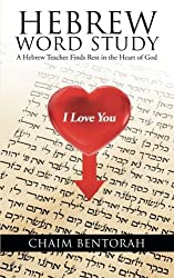By Chaim Bentorah Hebrew Word Study: A Hebrew Teacher Finds Rest in the Heart of God [Paperback]