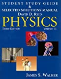 Student Study Guide and Selected Solutions Manual: Physics Volume II, Walker, James S., 013236963X