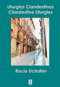 LITURGIAS CLANDESTINAS  / CLANDESTINE LITURGIES by [Uchofen, Rocio]