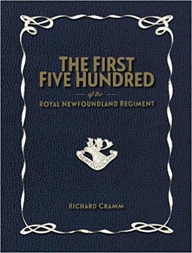 First Five-Hundred: The Royal Newfoundland Regiment in Galipoli and on the Western Front During the Great War (1914-1918)