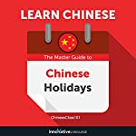 Learn Chinese: The Master Guide to Chinese Holidays for Beginners | Innovative Language Learning LLC