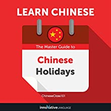Learn Chinese: The Master Guide to Chinese Holidays for Beginners Audiobook by Innovative Language Learning LLC Narrated by ChineseClass101.com