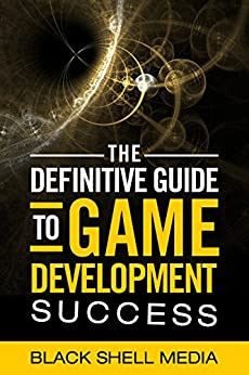 The Definitive Guide To Game Development Success by [Mathur, Raghav, Doan, Daniel, Hayner, Raquel]