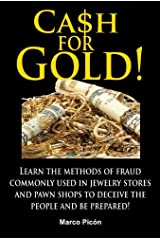 Cash for Gold! Learn the methods of fraud commonly used in jewelry stores and pawn shops to deceive the people and be prepared! Kindle Edition