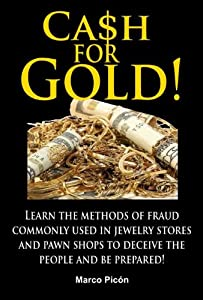Cash for Gold! Learn the methods of fraud commonly used in jewelry stores and pawn shops to deceive the people and be prepared!