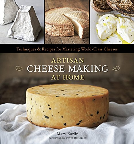 Artisan Cheese Making at Home: Techniques & Recipes for Mastering World-Class Cheeses by Mary Karlin, Ed Anderson