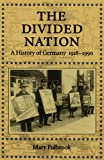 The Divided Nation : A History of Germany, 1918-1990, Fulbrook, Mary, 0195075714