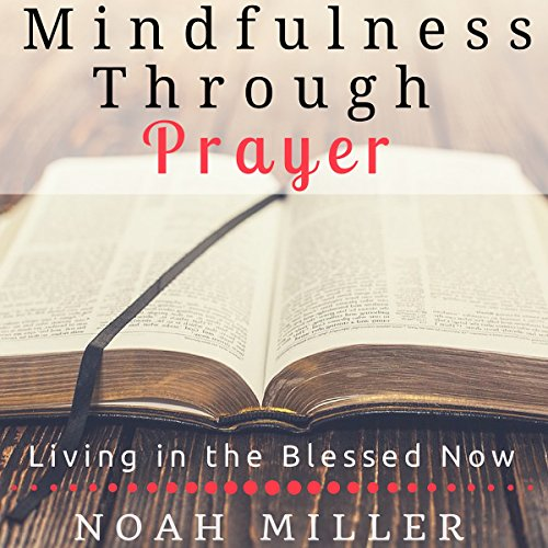 Mindfulness Through Prayer: Living in the Blessed Now