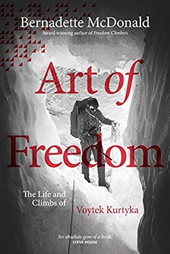 Art of Freedom: The life and climbs of Voytek Kurtyka