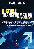Digitale Transformation. Das Playbook: Wie Sie Ihr Unternehmen erfolgreich in das digitale Zeitalter führen und die digitale Disruption meistern (mitp Business)