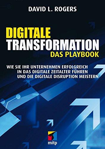 Digitale Transformation. Das Playbook: Wie Sie Ihr Unternehmen erfolgreich in das digitale Zeitalter führen und die digitale Disruption meistern (mitp Business) Broschiert – 31. Juli 2017 David L. Rogers 3958455735 Betriebswirtschaft E-Business
