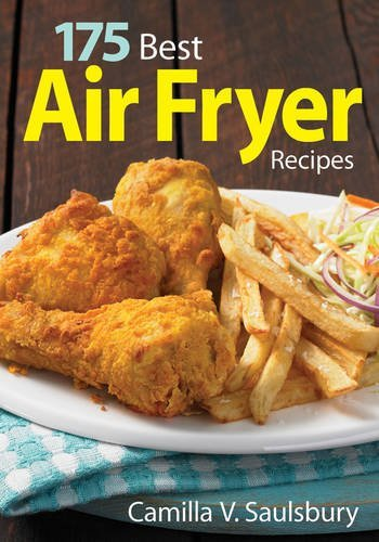 175 Best Air Fryer Recipes by Camilla Saulsbury