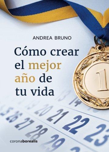 Como CREAR EL MEJOR AÑO DE TU VIDA (Spanish Edition) [Andrea Bruno] (Tapa Blanda)