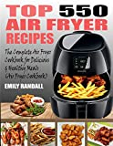TOP 550 AIR FRYER RECIPES: The Complete Air Fryer Cookbook For Easy, Delicious And Healthy Meals