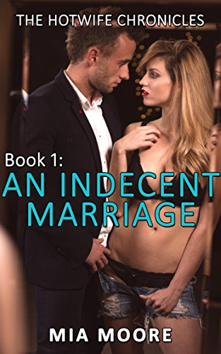 An Indecent Marriage: (First Time Hotwife Erotica) (The Hotwife Chronicles Book 1) (Best Type Of Condom For Protection)