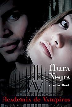 Aura negra (Academia de vampiros Livro 2) por [Mead, Richelle]