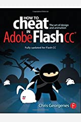 How to Cheat in Adobe Flash CC: The Art of Design and Animation by Chris Georgenes (2014-04-29)