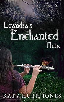 Leandra's Enchanted Flute (Tales of Finian Jahndra Book 1) by [Jones, Katy Huth]