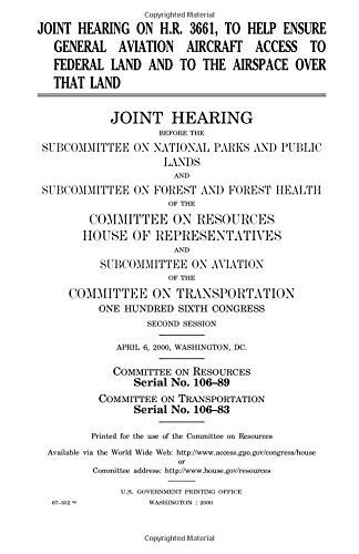 Joint hearing on H.R. 3661, to help ensure general aviation aircraft access to federal land and to the airspace over that land PDF