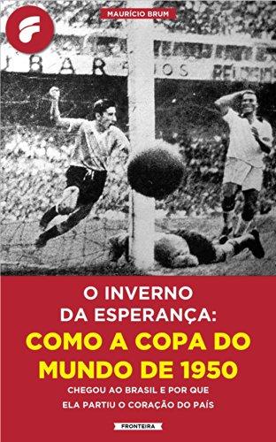 O inverno da esperança: como a Copa do Mundo de 1950 chegou ao Brasil e por que ela partiu o coração do país