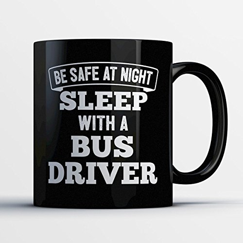 2016 America Halloween Costumes Morning Good (Bus Driver Coffee Mug – Be Safe At Night Sleep With A Bus Driver - Funny 11 oz Black Ceramic Tea Cup - Humorous and Cute Bus Driver Gifts with)