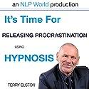 It's Time For Releasing Procrastination With Terry Elston: InternationalPrime-Selling NLP Hypnosis Audio Rede von Terry H Elston Gesprochen von: Terry H Elston